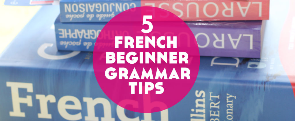 5 Essential French Grammar Tips For Beginners Lindsay Does Languages
